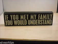 "Funny Wood Signs with Sayings | Black Wooden Box Sign ""If You Met My Family You Would Understand ..."