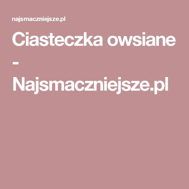 Ciasteczka owsiane - Najsmaczniejsze.pl