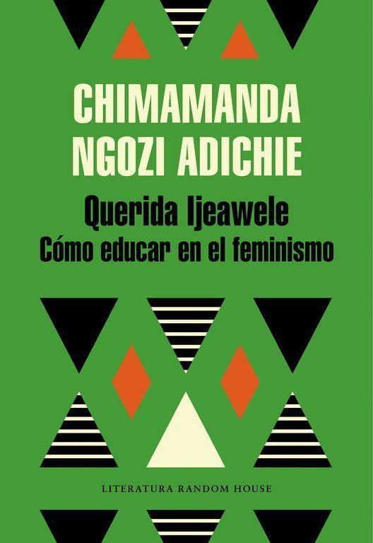 Querida Ijeawele. Cómo educar en el feminismo, de Chimamanda Ngozi Adichie