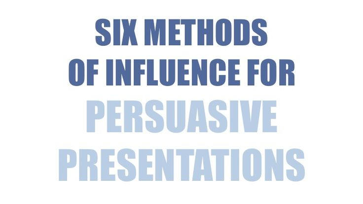 Six Methods of Influence for Persuasive Presentations #b2b #sales #pitch #ppt #powerpoint #presentations #methods #influence #business