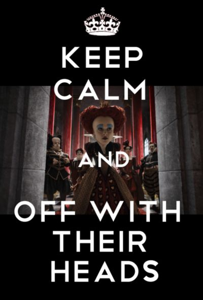 KEEP CALM AND OFF WITH THEIR HEADS.