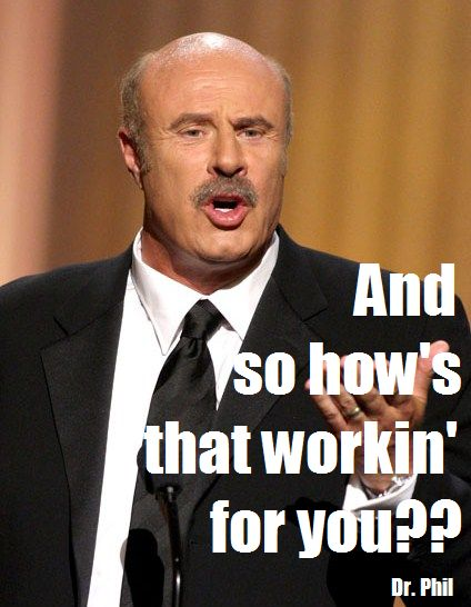 Love this!!  Kind of cliche and silly that it comes from Dr. Phil, but man oh man is it true! Bits of Truth... all quotes