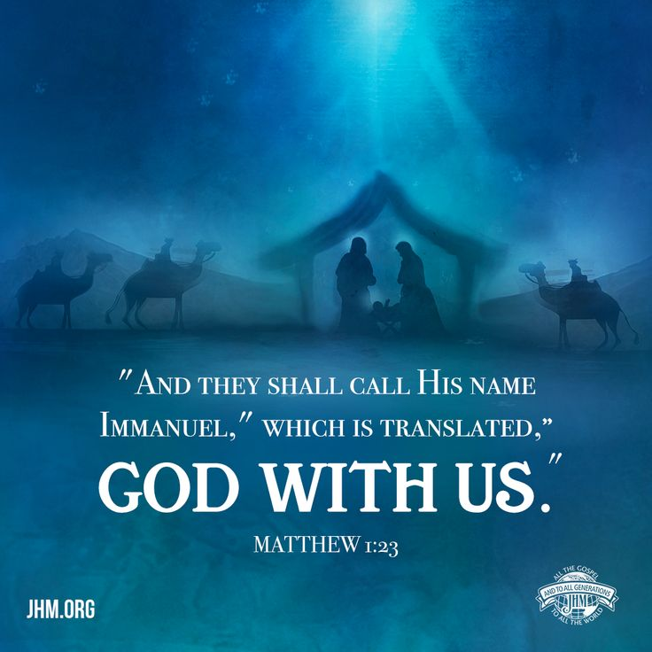 """""""'Behold, the virgin shall be with child, and bear a Son, and they shall call His name Immanuel,' which is translated, 'God with us.'"""" —Matthew 1:23"""