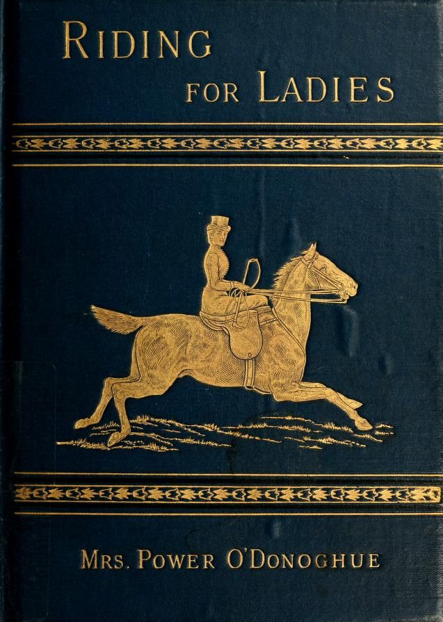 "Mrs. Power O'Donoghue 1897 ""Riding for Ladies: With Hints on the Stable"""