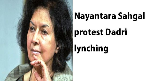 The niece of the former Prime Minister, Jawaharlal Nehru and noted writer NayantaraSahgal has returned the prestigious Sahitya Akademi Award protesting Dadri lynching.