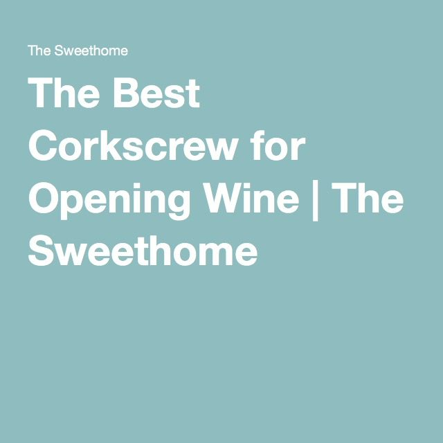 The Best Corkscrew for Opening Wine | The Sweethome