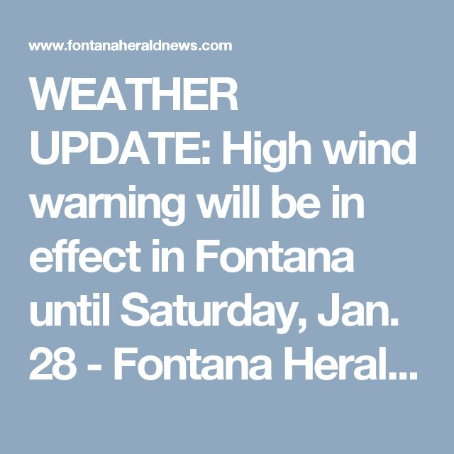 WEATHER UPDATE:  High wind warning will be in effect in Fontana until Saturday, Jan. 28 - Fontana Herald News: News