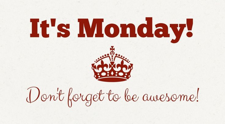 It's Monday. Don't forget to be awesome.