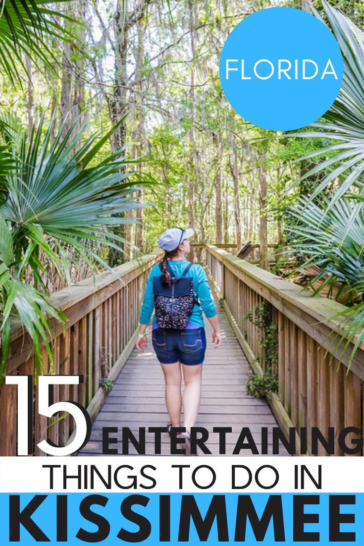 15 Fun Things To Do In Kissimmee Florida Nature Tours Tips Kissimmee Kissimmee Florida Old Town Kissimmee