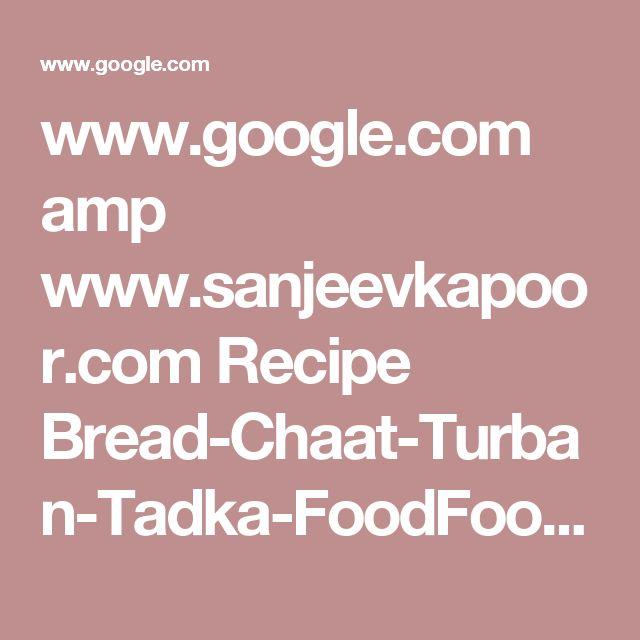 www.google.com amp www.sanjeevkapoor.com Recipe Bread-Chaat-Turban-Tadka-FoodFood-amp.html