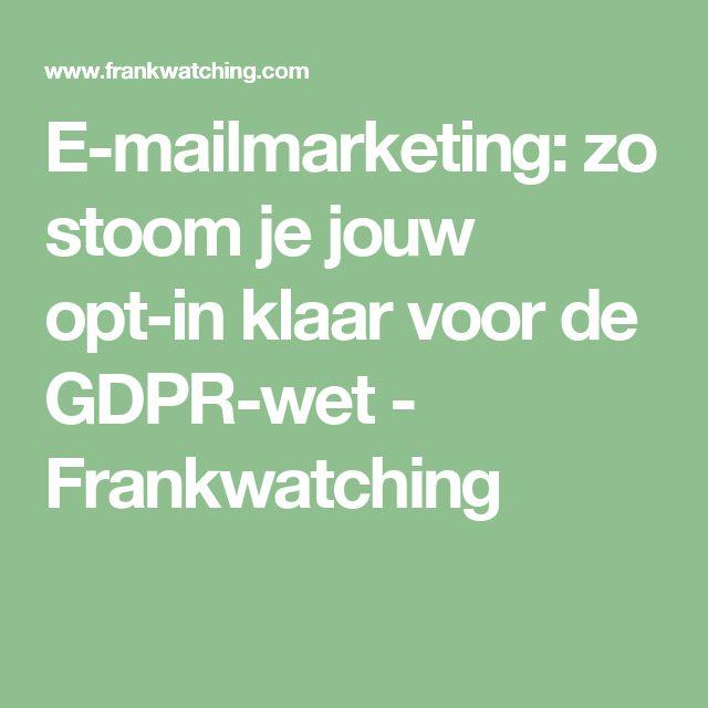 E-mailmarketing: zo stoom je jouw opt-in klaar voor de GDPR-wet - Frankwatching
