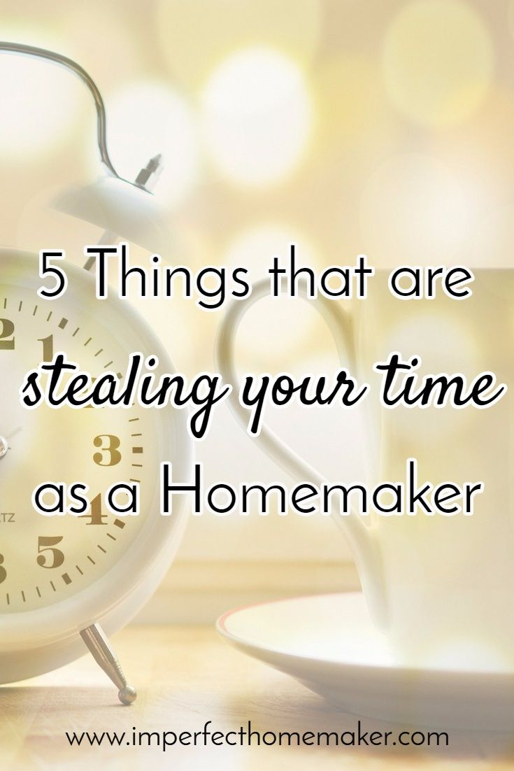 Good read for homemakers. 5 things that are stealing our time away.