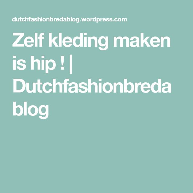 Zelf kleding maken is hip ! | Dutchfashionbredablog