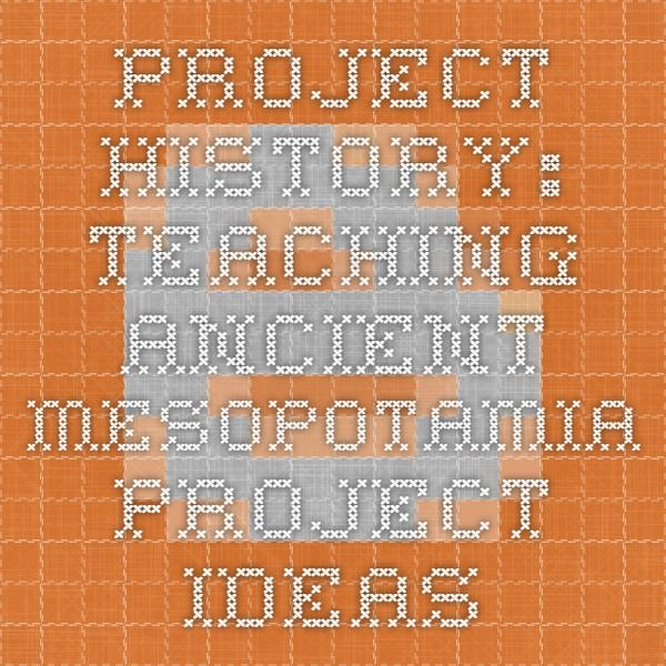 Project History: Teaching Ancient Mesopotamia - Project Ideas
