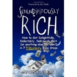 Serendipitously Rich: How to Get Delightfully, Delectably, Deliciously Rich (or Anything Else You Want) in 7 Ridiculously Easy Steps (Paperback)By Madeleine Kay