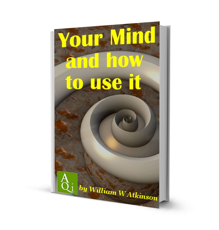 Your Mind and How to Use It by William W Atkinson, eBook