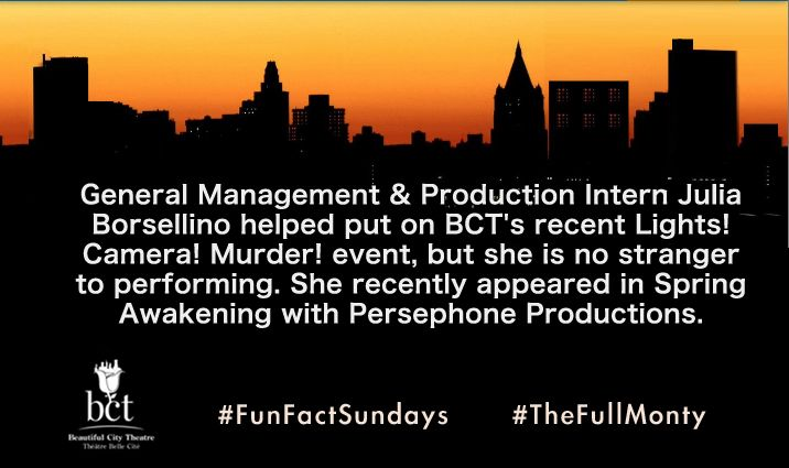General Management and Production Intern Julia Borsellino helped put on BCT's recent Lights! Camera! Murder! event, but she is no stranger to  performing. She recently appeared in Spring Awakening with Persephone Productions. #FunFactSundays #TheFullMonty #Montreal