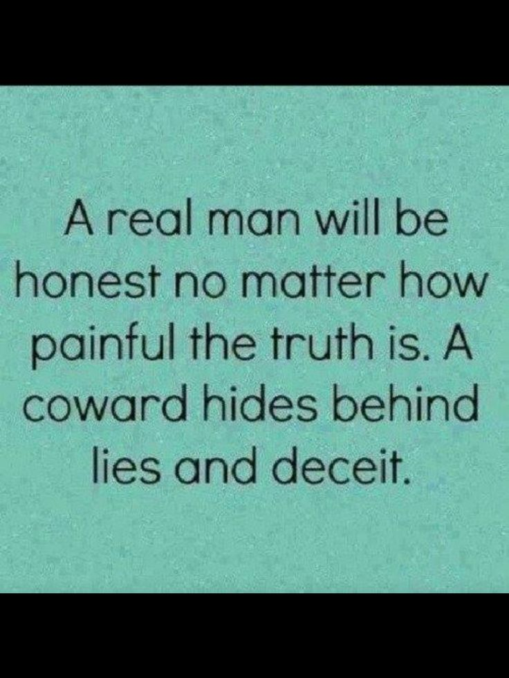 An honest man that respects you will always tell the truth. He won't hide.