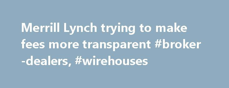Merrill Lynch trying to make fees more transparent #broker-dealers, #wirehouses http://entertainment.nef2.com/merrill-lynch-trying-to-make-fees-more-transparent-broker-dealers-wirehouses/  # Merrill Lynch trying to make fees more transparent The Merrill Lynch business will break out fees for asset management services and products including mutual funds, alternative investments and commodities when it mails January account statements later this week. Such fees previously were embedded in…
