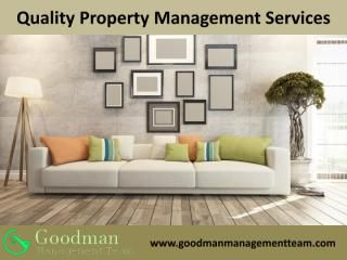 Investing in solid quality property management services can actually save you a lot of money on unforeseen costs you had no idea even existed.A great Orange County property management company will use their qualified expertise and experience to notice all the blind spots that, you as the owner, may not be aware of. This way, you can enter into a lucrative agreement with your tenant with minimal to no risk.  For more visit us : http://www.goodmanmanagementteam.com