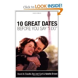 """10 Great Dates Before You Say """"I Do"""": David Arp, Claudia Arp, Curt Brown, Natelle Brown: 9780310247326: Amazon.com: Books"""