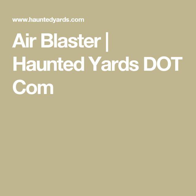 Air Blaster | Haunted Yards DOT Com