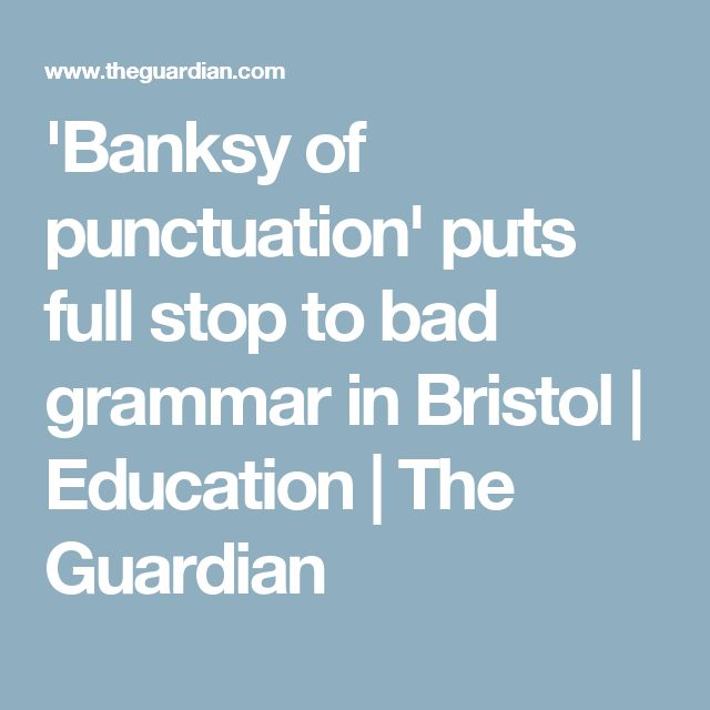 'Banksy of punctuation' puts full stop to bad grammar in Bristol | Education | The Guardian