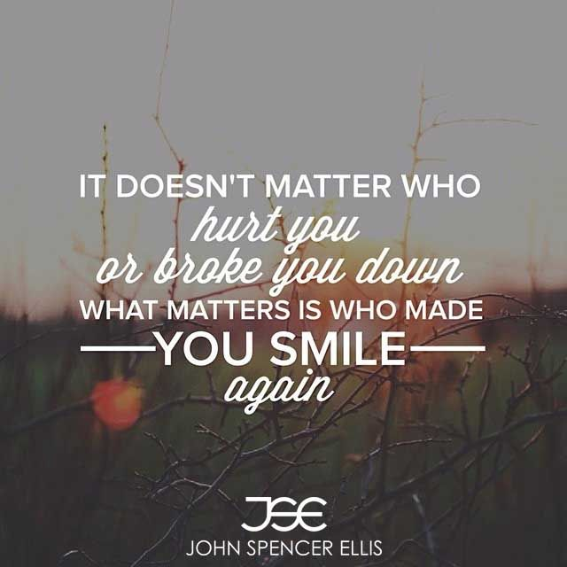 It doesn't matter who hurt you or broke you down, what matters is who made you smile again. As a leader, it takes courage to do what is best for an organization, volunteer group, or family. Honestly, it takes courage with any relationship. #StartupLifestyle #Inspiration #Inspirational #InspirationalQuotes #Inspire #InspireDaily