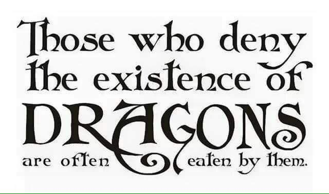 Those who deny the existence of dragons are often eaten by them.