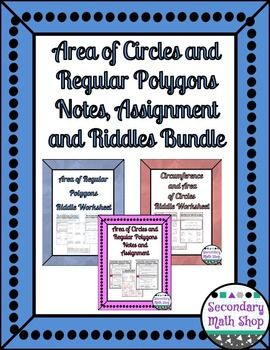 Area of Circles and Regular Polygons Notes, Assignment Riddle Mini-BundleThis is a money saving bundle of a set of notes, assignment and two riddles for a High School unit on the Area of Circles and Regular Polygons.  Included you will find:Area of Circles and Regular Polygons Notes and Assignment.Area of Circles and Regular Polygons Notes and Assignment.Area of Regular Polygons Riddle Worksheet.Area of  Regular Polygons Riddle Worksheet.Circumference and Area of Circles Riddle…