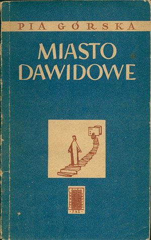 Miasto Dawidowe, Pia Górska, PAX, 1955, http://www.antykwariat.nepo.pl/miasto-dawidowe-pia-gorska-p-14712.html