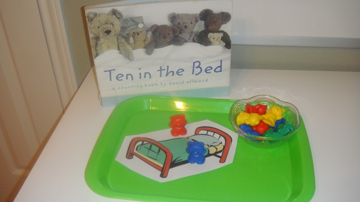 Toddler School Tray: Ten in the Bed- Have child put (Lakeshore counting bear) into bowl as you read the story and the bear falls out of the bed