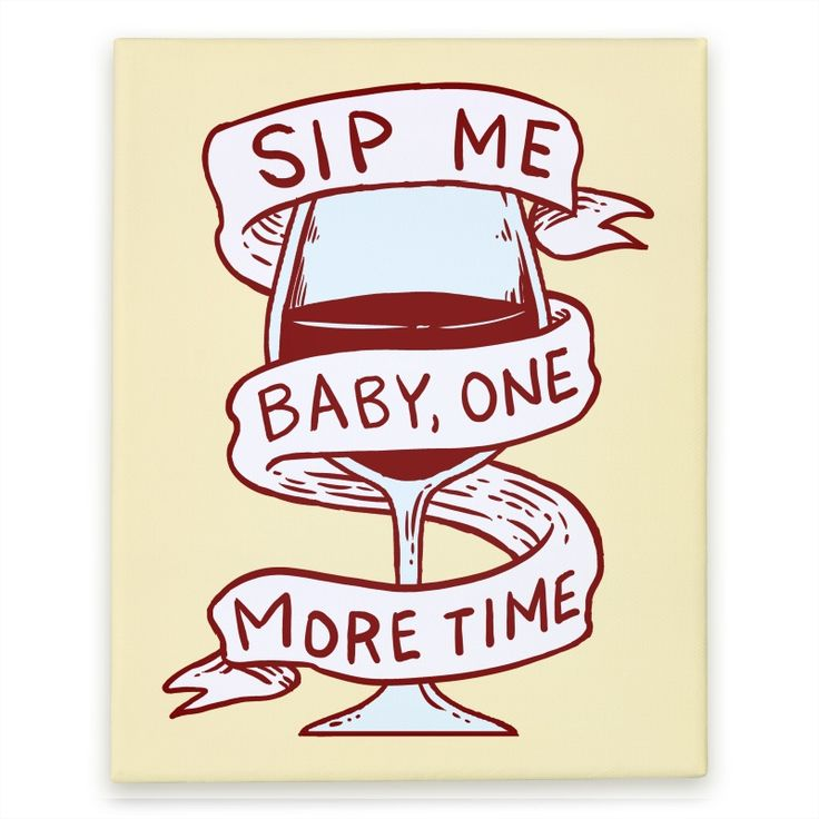 [Sip Me Baby One More Time] Canvas Prints, Stretched Canvas and Wall Art | HUMAN