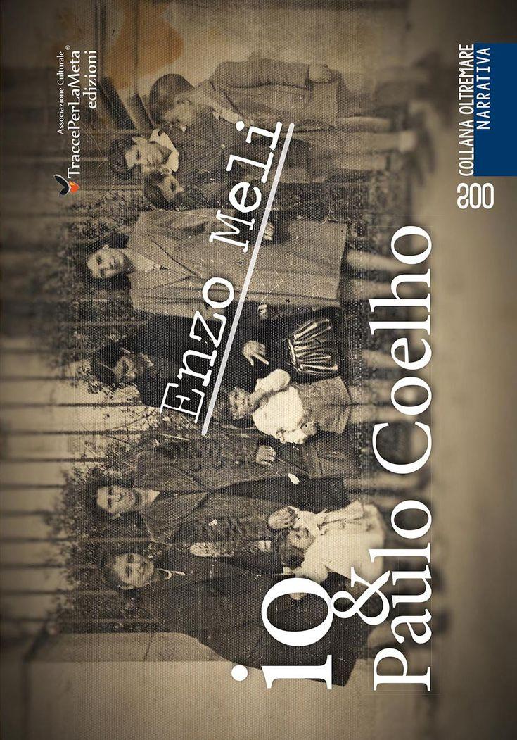 """Da una libera ispirazione ai celebri """"Punti"""" di Paulo Coelho; esce """"io & Paulo Coelho"""" di Enzo Meli"""