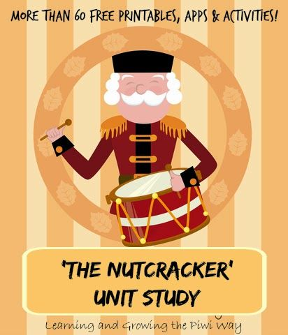 The Nutcracker Ballet Unit Study (Make your own from more than 60 Free Printables, Apps, Hand on activities and more)