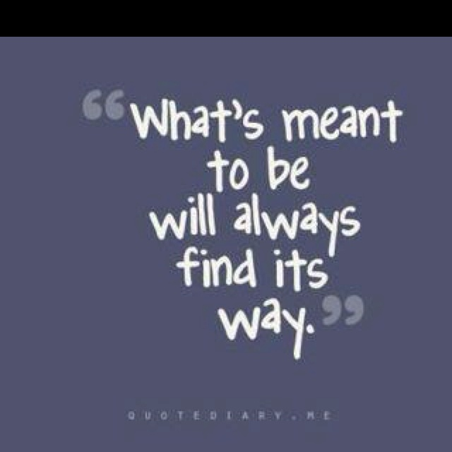 : Meant To Be, Inspiration, Favorite Quote, Quotes, What S Meant, Truth, So True, Thought