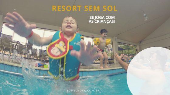Resort sem sol: dicas de atividades para quem vai com crianças pequenas. Resort com crianças. Viajar com crianças. Resort em Santa Catarina. Dicas de viagens. Infinity Blue Resort e Spa.