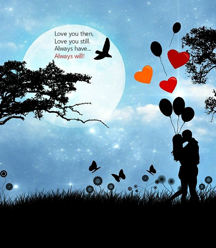 Love you then, Love you still.  Always have...always will.  See more Inspirational Valentine's Day Love quote on Always the Holidays.