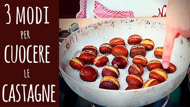 3 MODI PER CUOCERE LE CASTAGNE - How to Cook Chestnuts