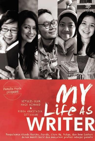 MY LIFE AS: WRITER by Haqi Achmad & Ribka Anastasia.