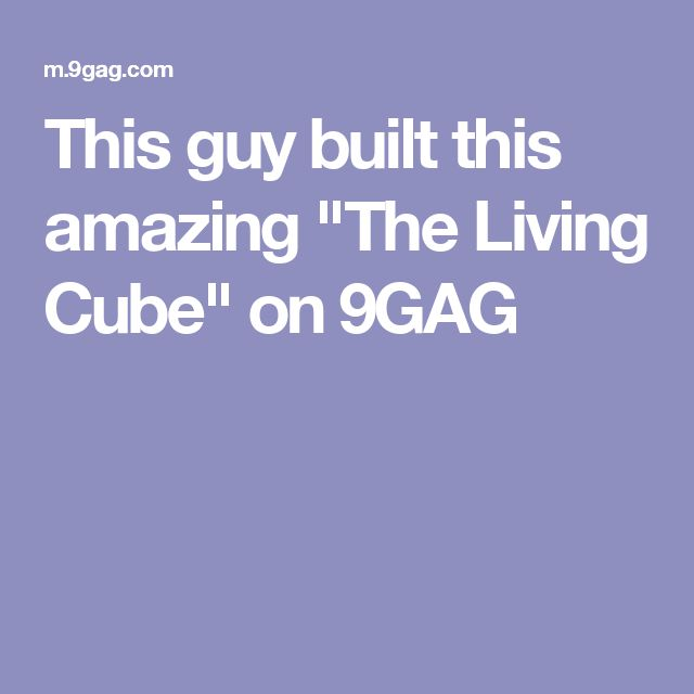 This guy built this amazing The Living Cube on 9GAG