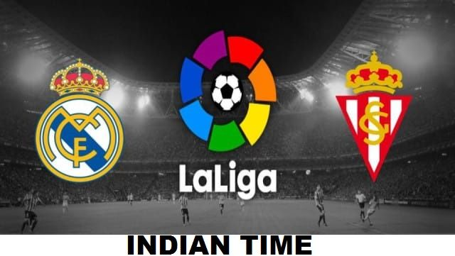 Real Madrid vs Sporting Gijon Indian Time IST
