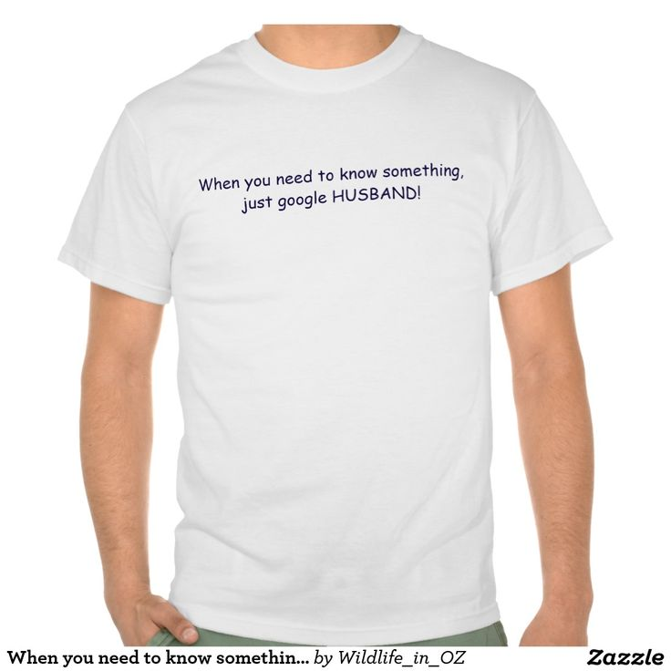 When you need to know something, google HUSBAND! T Shirt - Click on photo to view item then click on item to see how to purchase that item. #tshirts #recovery #therapy #heartattackrecovery #zazzle T-shirts