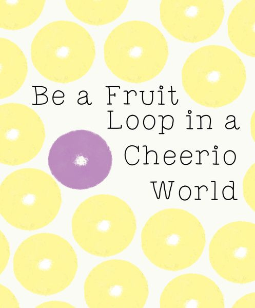 Be A Fruitloop In A World Full Of Cheerios Quote: In A World, World And Quotes On Pinterest