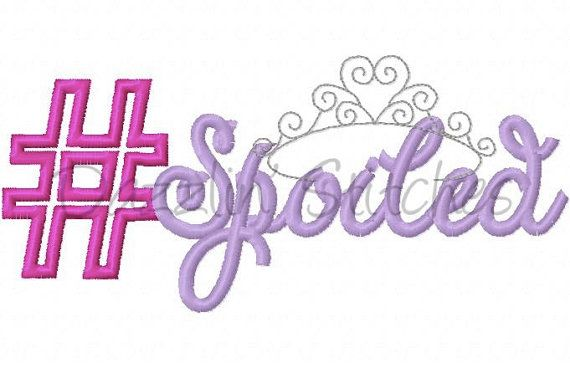 Hashtag Spoiled Girlie Embroidery Design by DazzlinStitches