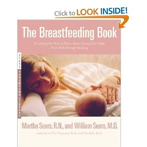 The Breastfeeding Book: Everything You Need to Know About Nursing Your Child from Birth Through Weaning - Dr. Sears