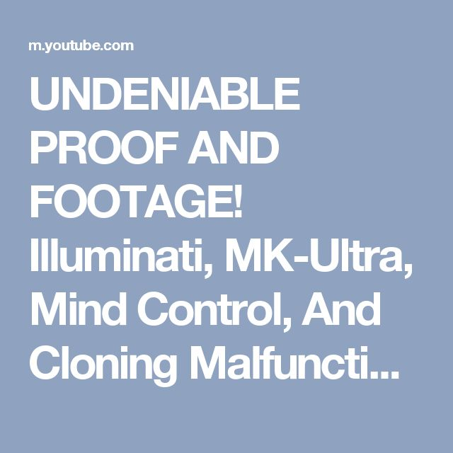UNDENIABLE PROOF AND FOOTAGE! Illuminati, MK-Ultra, Mind Control, And Cloning Malfunctions EXPOSED! - YouTube