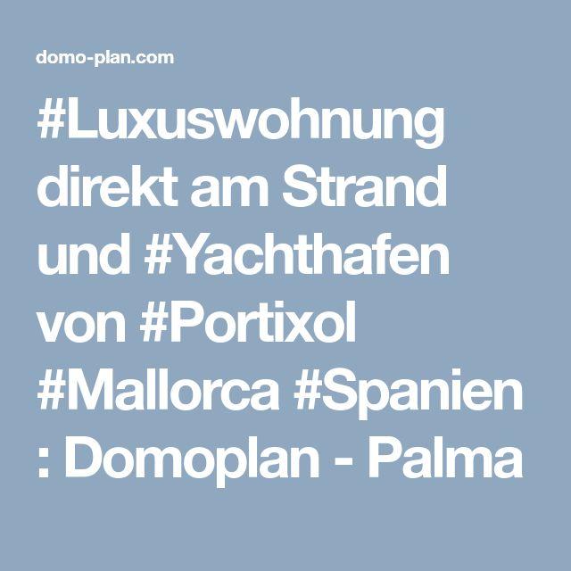 #Luxuswohnung direkt am Strand und #Yachthafen von #Portixol #Mallorca #Spanien : Domoplan - Palma