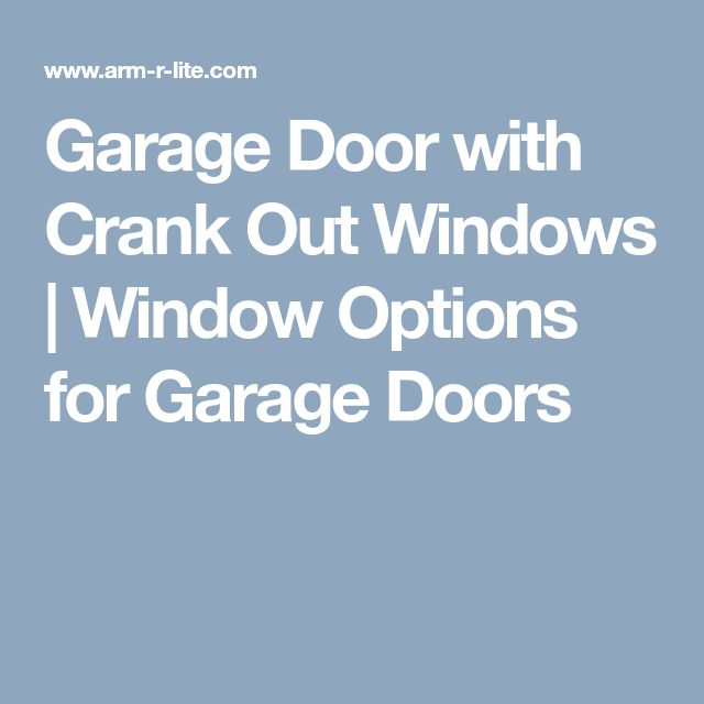 Garage Door with Crank Out Windows | Window Options for Garage Doors