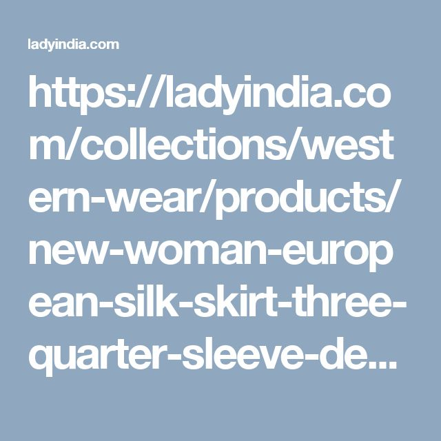 https://ladyindia.com/collections/western-wear/products/new-woman-european-silk-skirt-three-quarter-sleeve-desiger-imported-western-wear